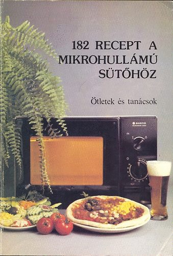 182 recept a mikrohullámú sütőhöz című könyvünk borítója