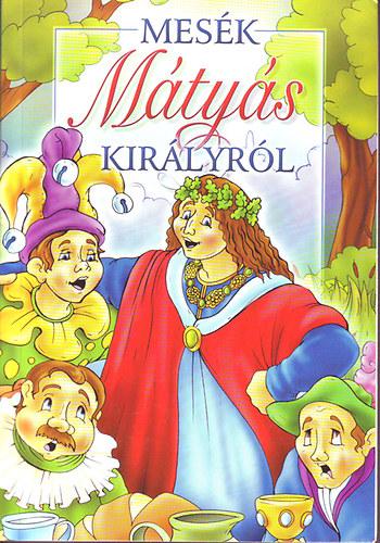 Mesék Mátyás királyról című könyvünk borítója