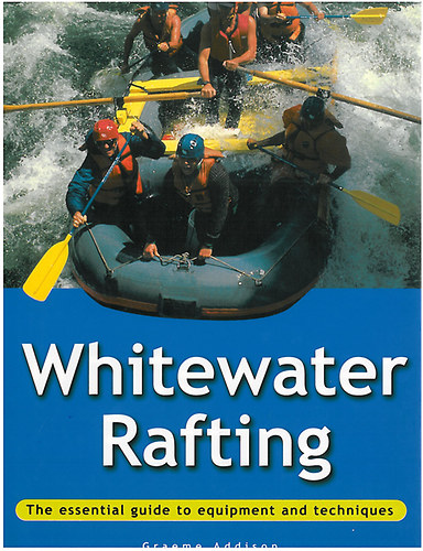 Whitewater Rafting - The essential guide to equipment and techniques
