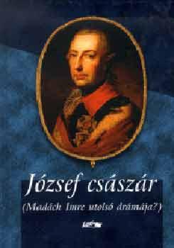 József császár (Madách Imre utolsó drámája?)