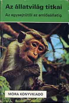 Az állatvilág titkai (Az egysejtűtől az emlősállatig)